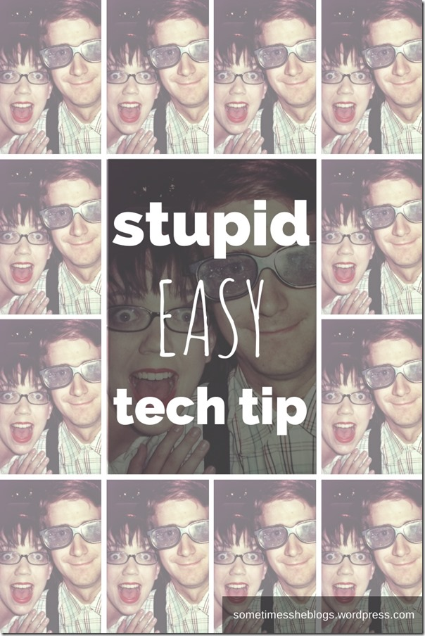 stupid easy tech tip